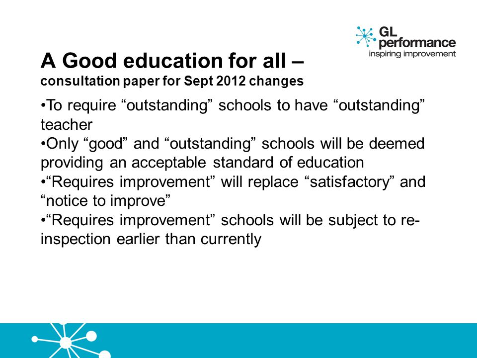 """A Good education for all – consultation paper for Sept 2012 changes To require """"outstanding"""" schools to have """"outstanding"""" teacher Only """"good"""" and """"ou"""
