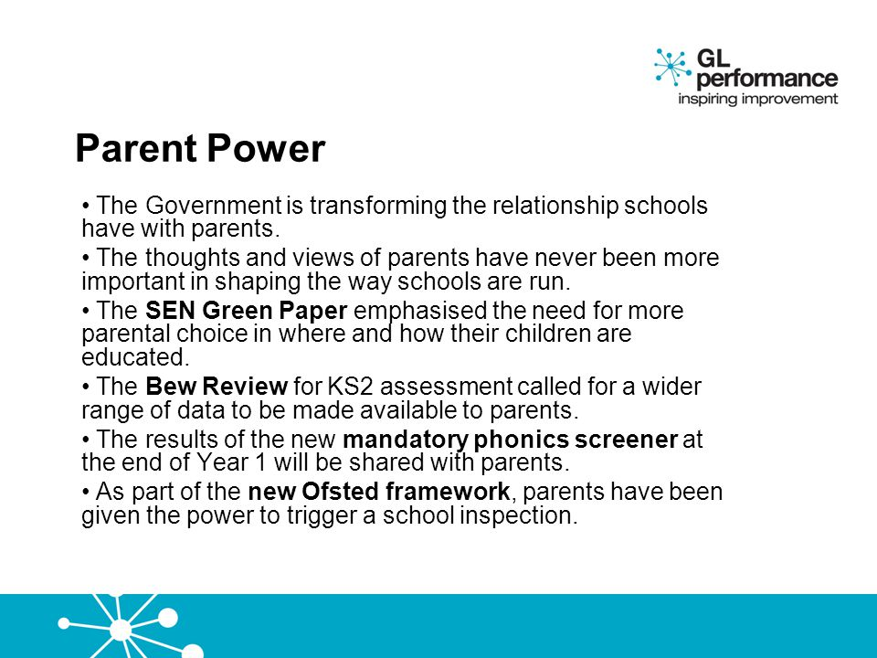 Parent Power The Government is transforming the relationship schools have with parents. The thoughts and views of parents have never been more importa