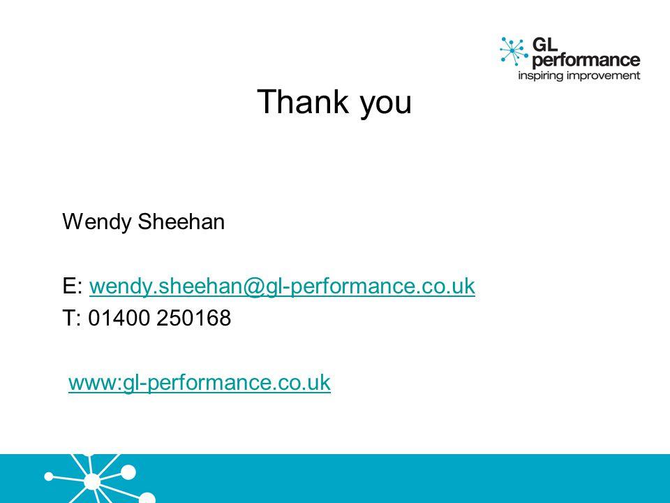 Thank you Wendy Sheehan E: wendy.sheehan@gl-performance.co.ukwendy.sheehan@gl-performance.co.uk T: 01400 250168 www:gl-performance.co.uk