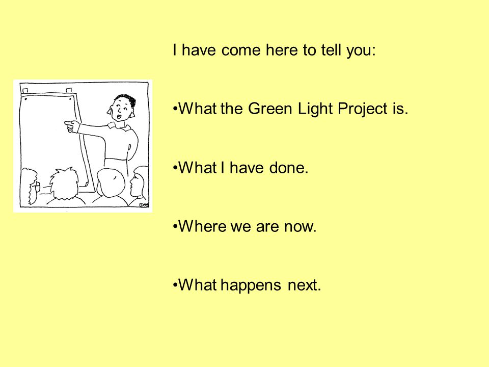 I have come here to tell you: What the Green Light Project is.