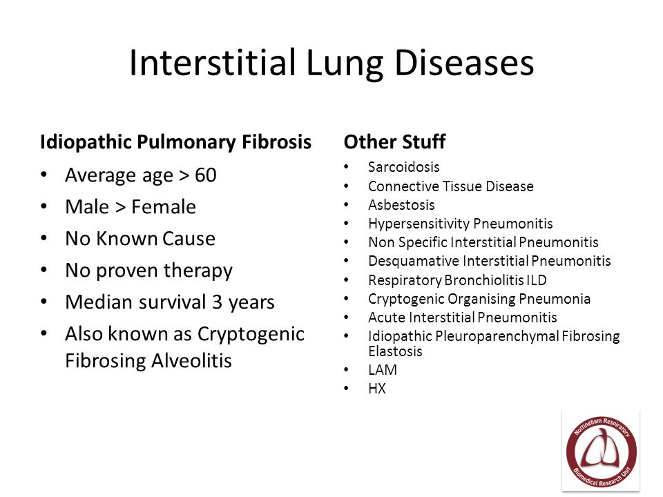 Interstitial Lung Diseases Idiopathic Pulmonary Fibrosis Average age > 60 Male > Female No Known Cause No proven therapy Median survival 3 years Also