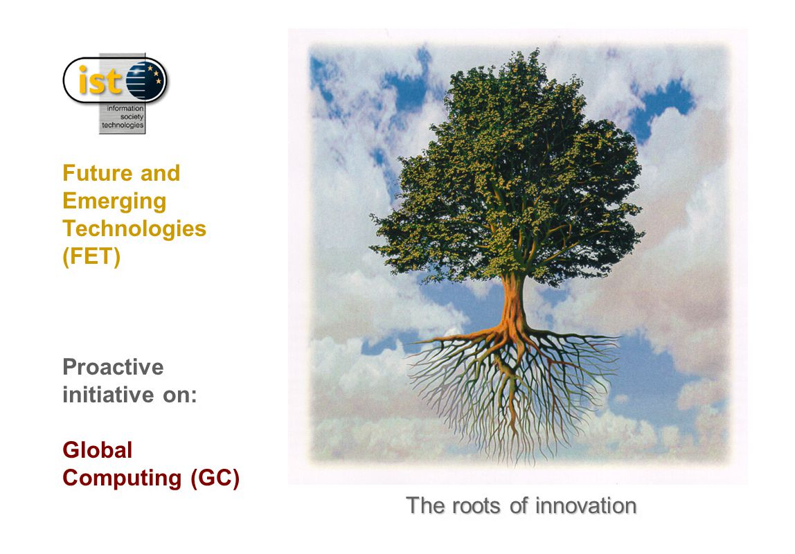 The roots of innovation Future and Emerging Technologies (FET) Future and Emerging Technologies (FET) The roots of innovation Proactive initiative on: