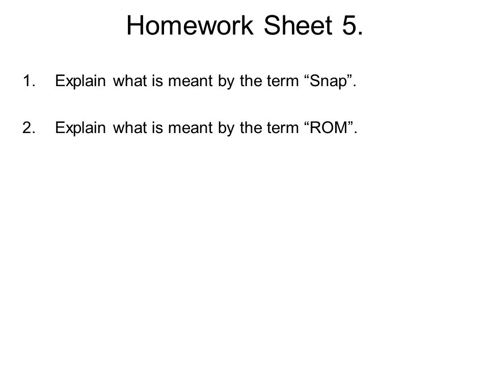 "Homework Sheet 5. 1.Explain what is meant by the term ""Snap"". 2.Explain what is meant by the term ""ROM"". Name the symbol shown opposite. Kite Mark Nam"