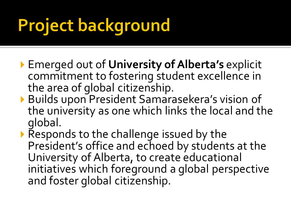  Emerged out of University of Alberta's explicit commitment to fostering student excellence in the area of global citizenship.