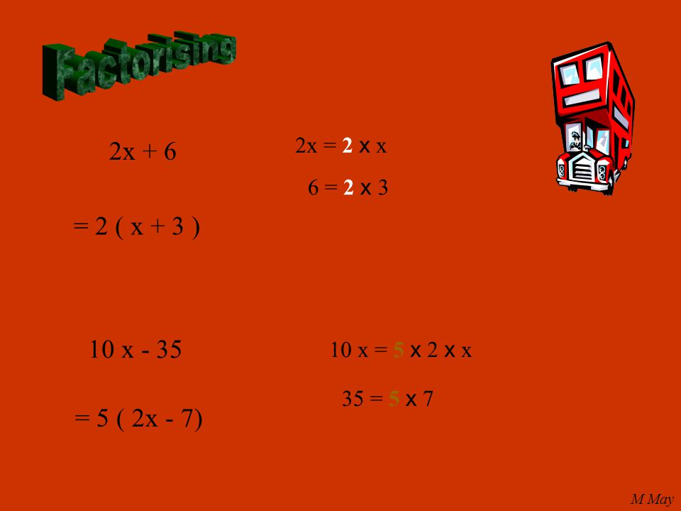 2x + 6 2x = 2 x x 6 = 2 x 3 = 2 ( x + 3 ) 10 x - 35 10 x = 5 x 2 x x 35 = 5 x 7 = 5 ( 2x - 7) M May