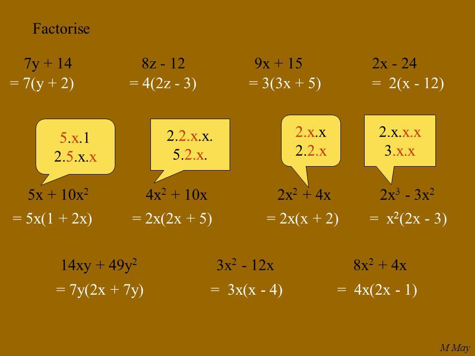 Factorise 7y + 148z - 129x + 152x - 24 = 7(y + 2)= 4(2z - 3)= 3(3x + 5)= 2(x - 12) 5x + 10x 2 4x 2 + 10x2x 2 + 4x2x 3 - 3x 2 = 5x(1 + 2x)= 2x(2x + 5)=