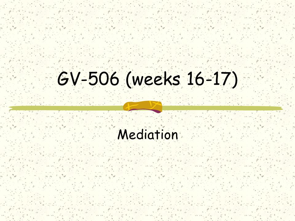 GV-506 (weeks 16-17) Mediation
