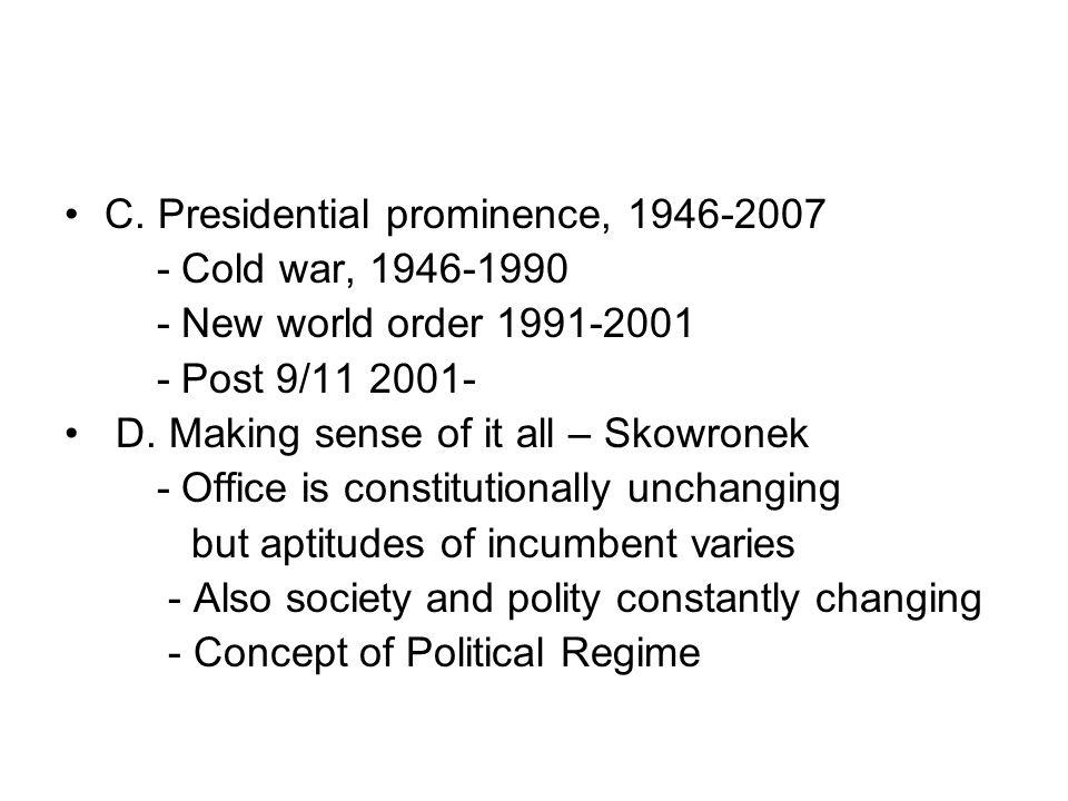 C. Presidential prominence, 1946-2007 - Cold war, 1946-1990 - New world order 1991-2001 - Post 9/11 2001- D. Making sense of it all – Skowronek - Offi