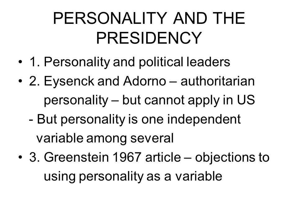 PERSONALITY AND THE PRESIDENCY 1. Personality and political leaders 2.