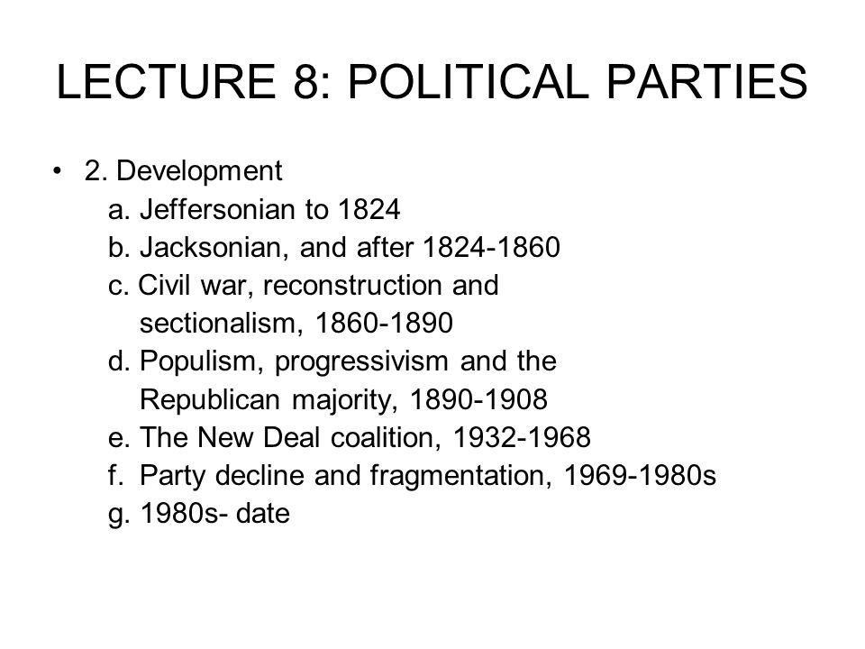 LECTURE 8: POLITICAL PARTIES 2.Development a. Jeffersonian to 1824 b.