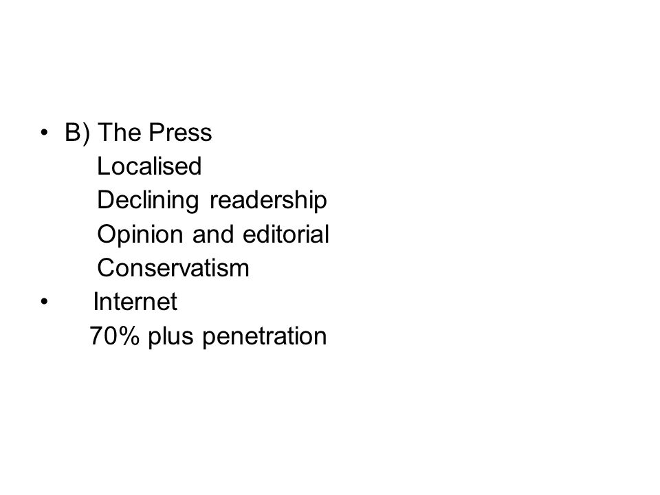 B) The Press Localised Declining readership Opinion and editorial Conservatism Internet 70% plus penetration