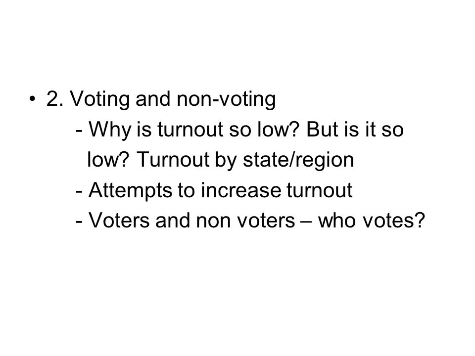 2.Voting and non-voting - Why is turnout so low. But is it so low.