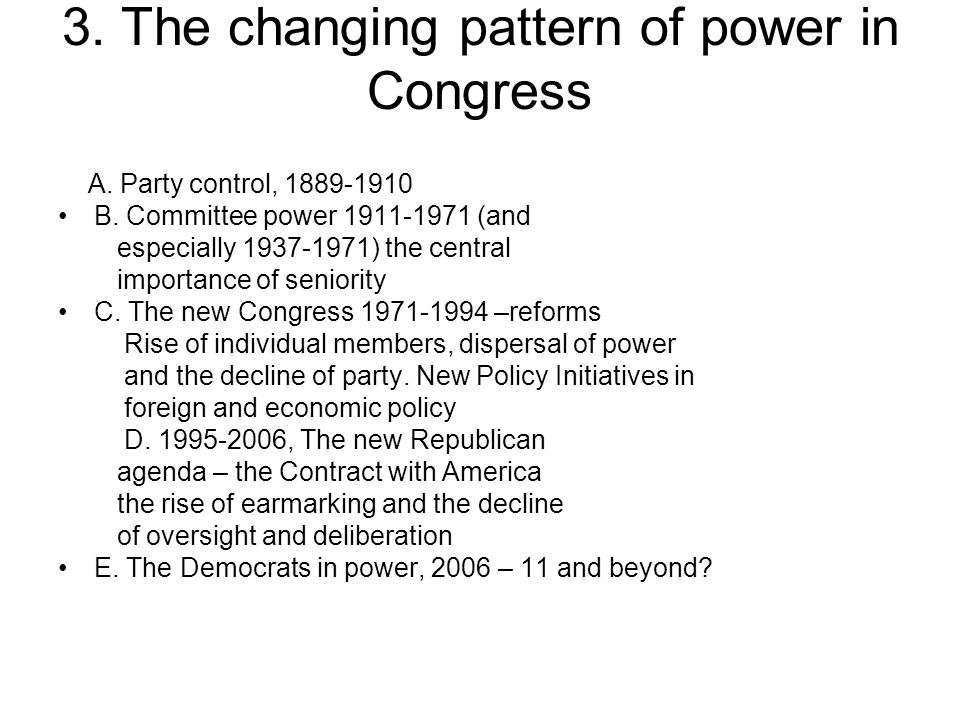 3.The changing pattern of power in Congress A. Party control, 1889-1910 B.