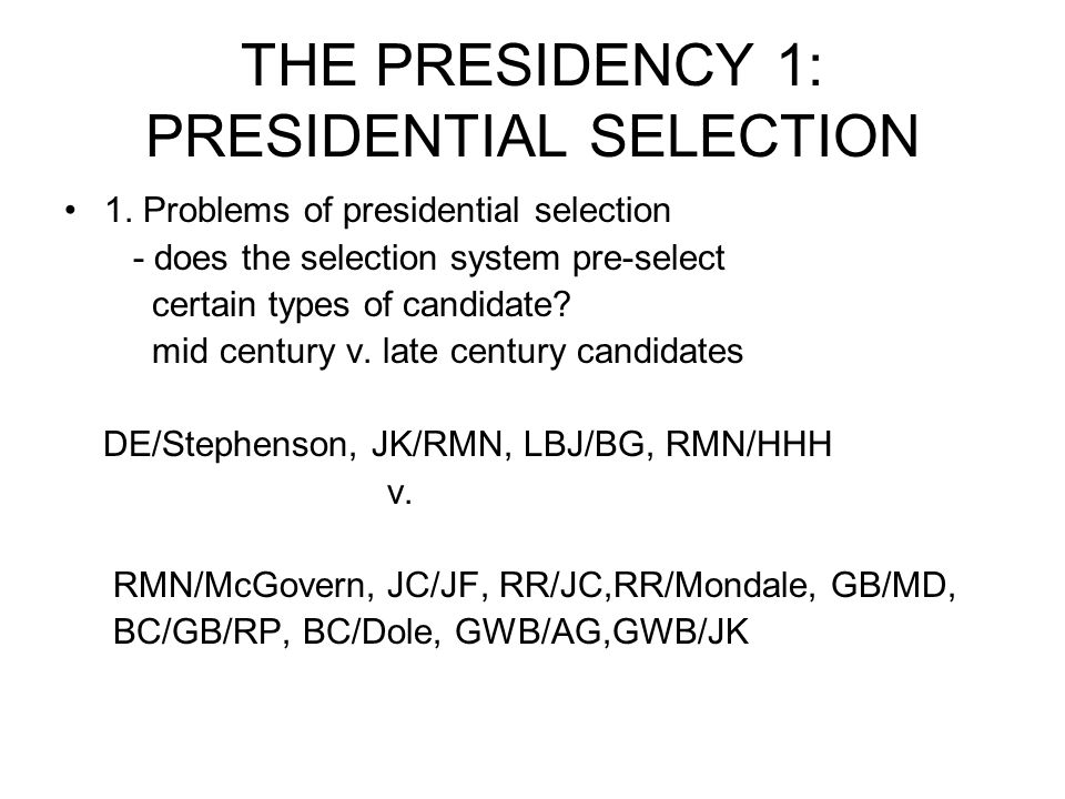 THE PRESIDENCY 1: PRESIDENTIAL SELECTION 1.