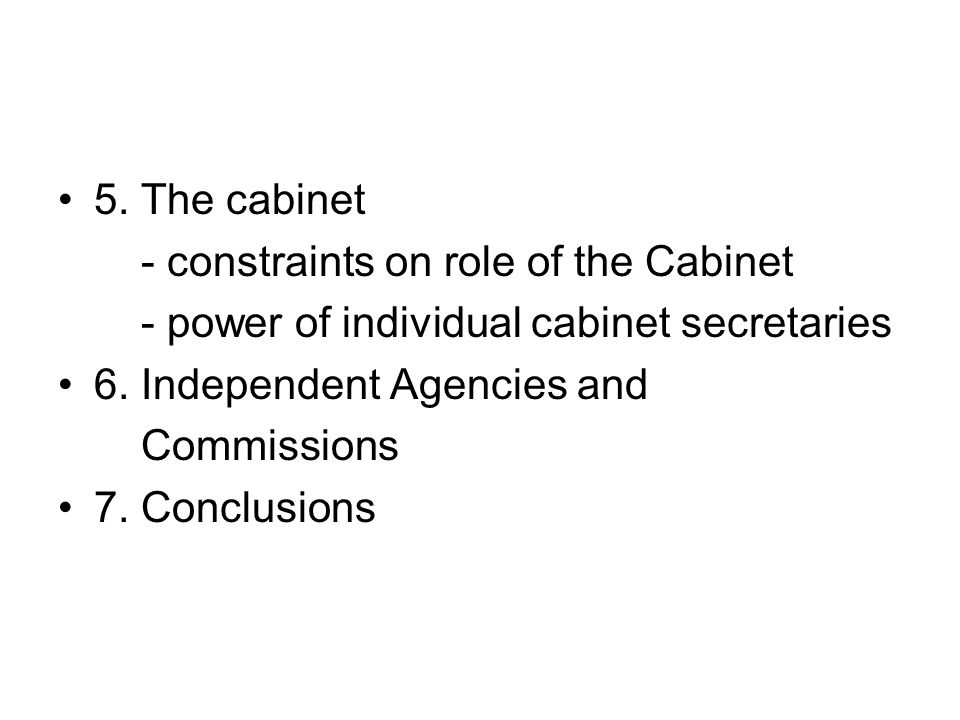 5.The cabinet - constraints on role of the Cabinet - power of individual cabinet secretaries 6.