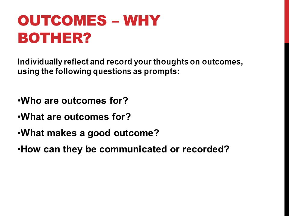 OUTCOMES – WHY BOTHER.