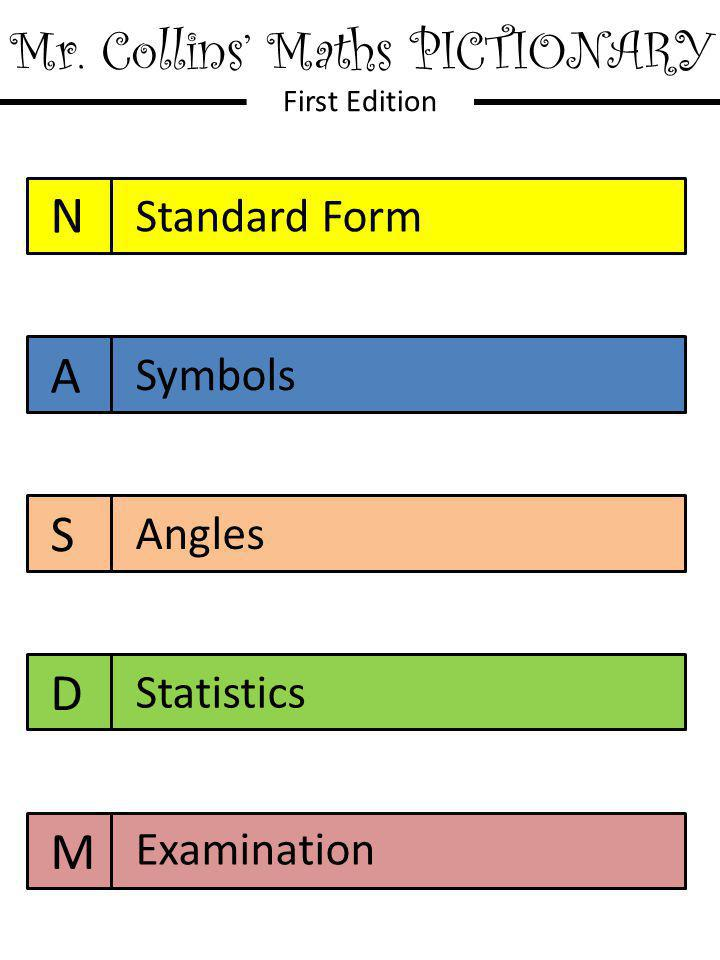 Mr. Collins' Maths PICTIONARY First Edition N A S D M Standard Form Symbols Angles Statistics Examination