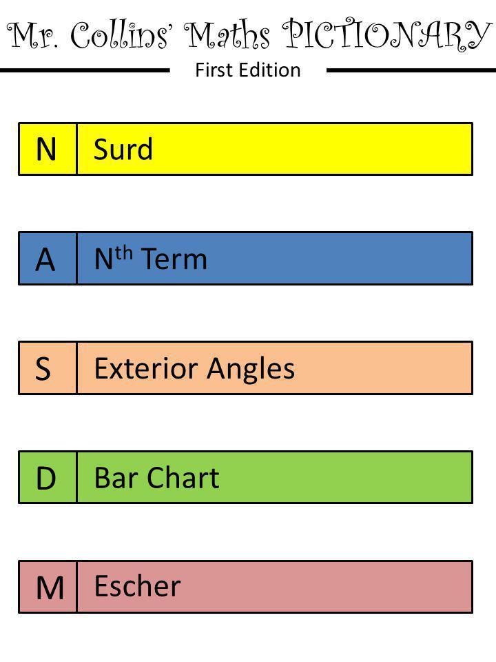 Mr. Collins' Maths PICTIONARY First Edition N A S D M Surd N th Term Exterior Angles Bar Chart Escher