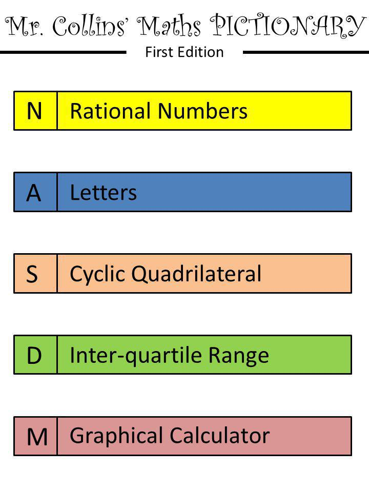 Mr. Collins' Maths PICTIONARY First Edition N A S D M Rational Numbers Letters Cyclic Quadrilateral Inter-quartile Range Graphical Calculator