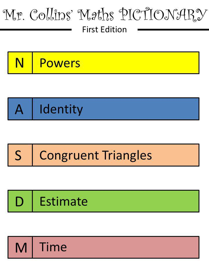 Mr. Collins' Maths PICTIONARY First Edition N A S D M Powers Identity Congruent Triangles Estimate Time