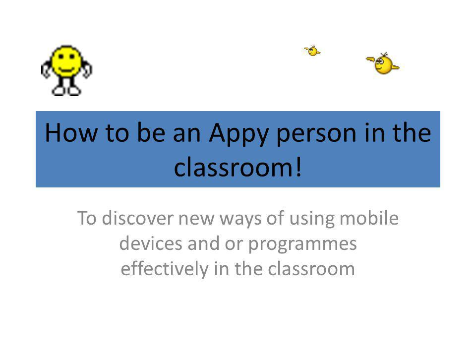 How to be an Appy person in the classroom.