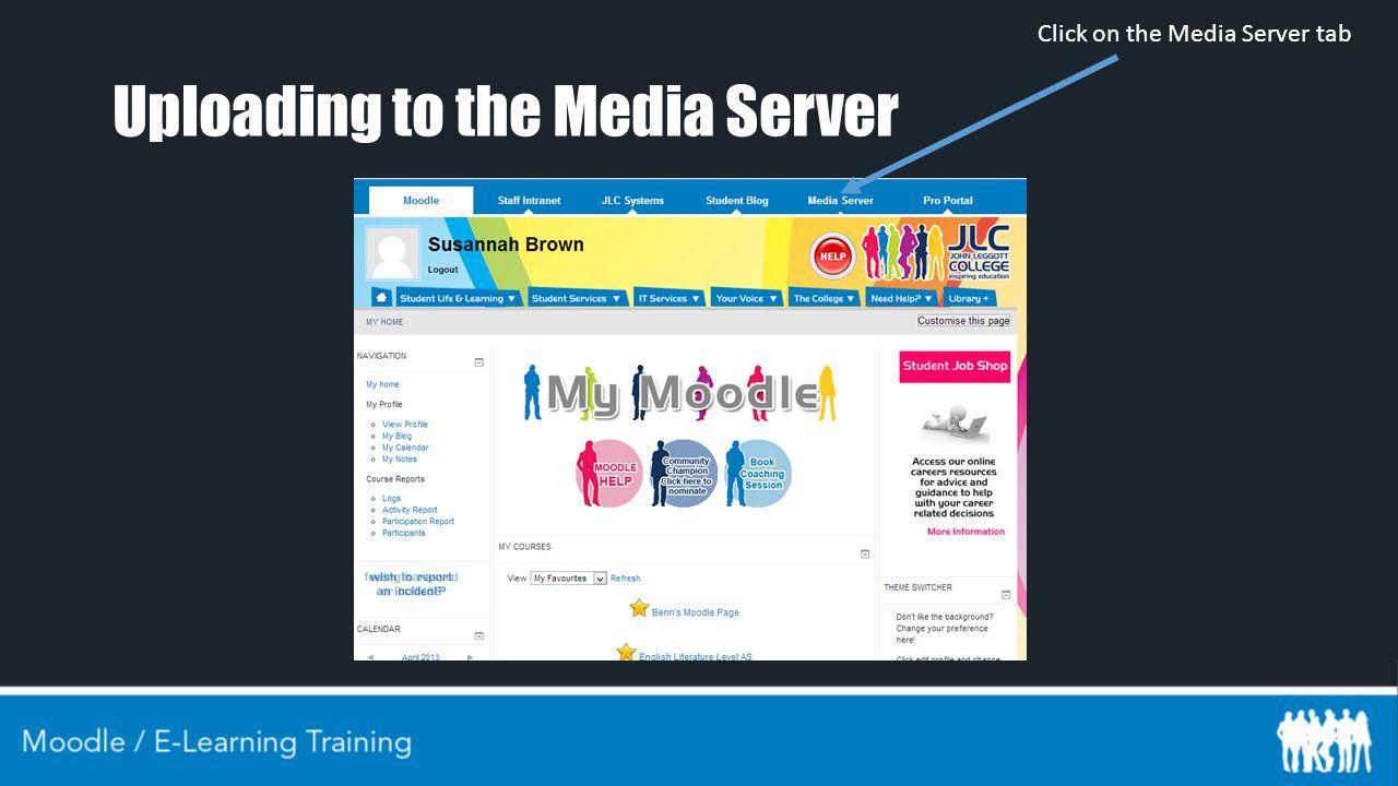 Uploading to the Media Server Click on the Media Server tab