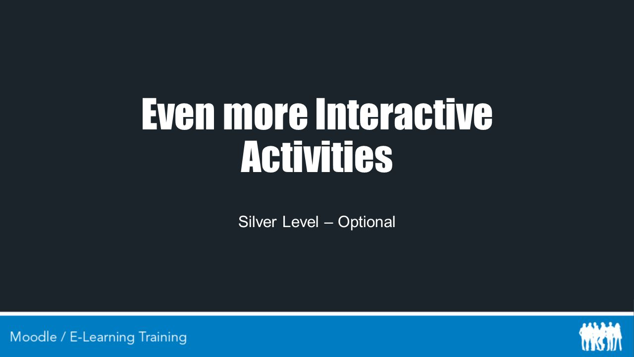 Even more Interactive Activities Silver Level – Optional