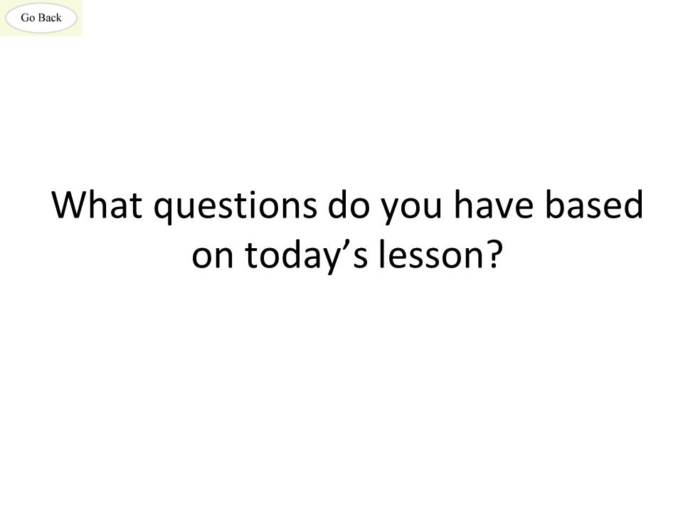 What questions do you have based on today's lesson?