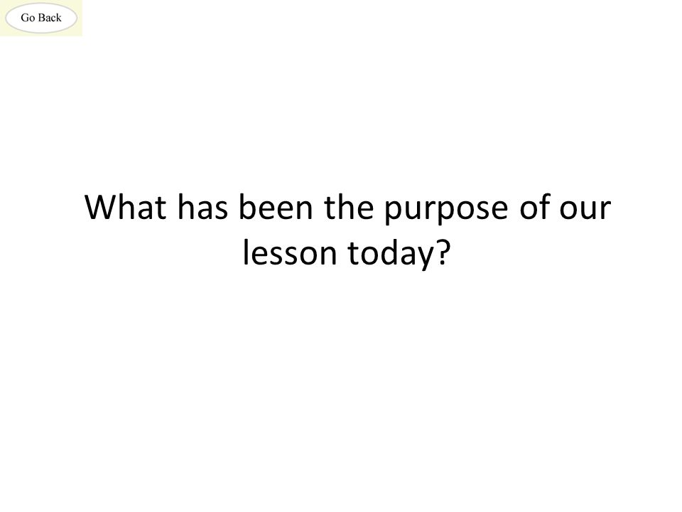 What has been the purpose of our lesson today?