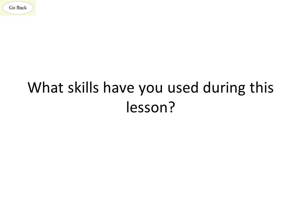 What skills have you used during this lesson?