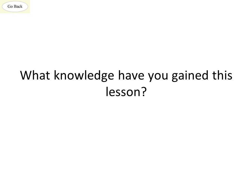 What knowledge have you gained this lesson?