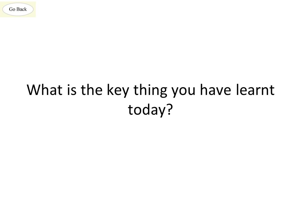 What is the key thing you have learnt today?