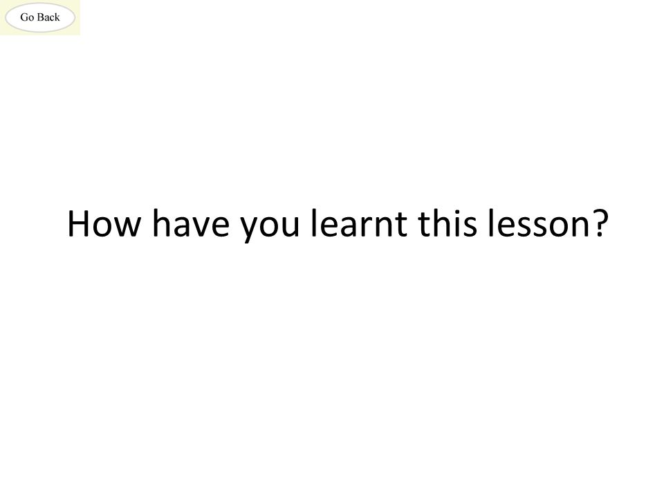 How have you learnt this lesson?