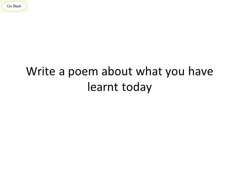 Write a poem about what you have learnt today