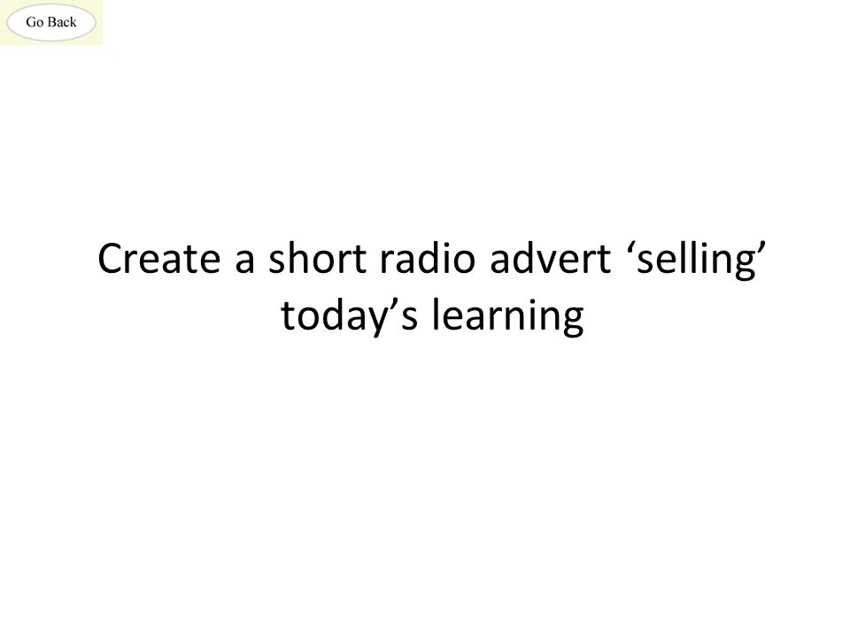 Create a short radio advert 'selling' today's learning