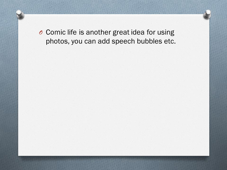 O Comic life is another great idea for using photos, you can add speech bubbles etc.