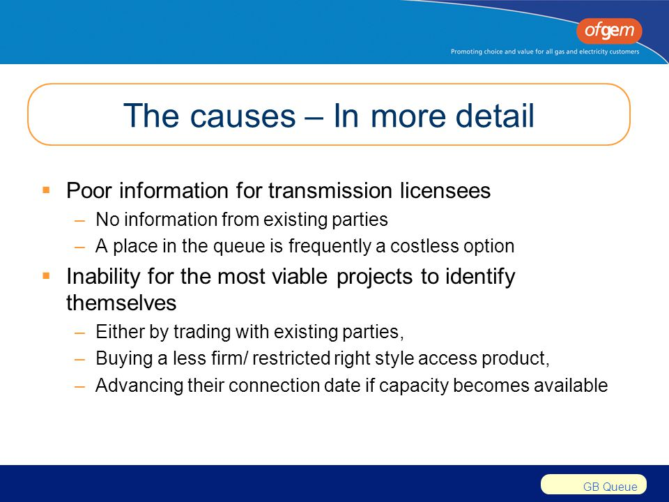 GB Queue The causes – In more detail  Poor information for transmission licensees –No information from existing parties –A place in the queue is freq