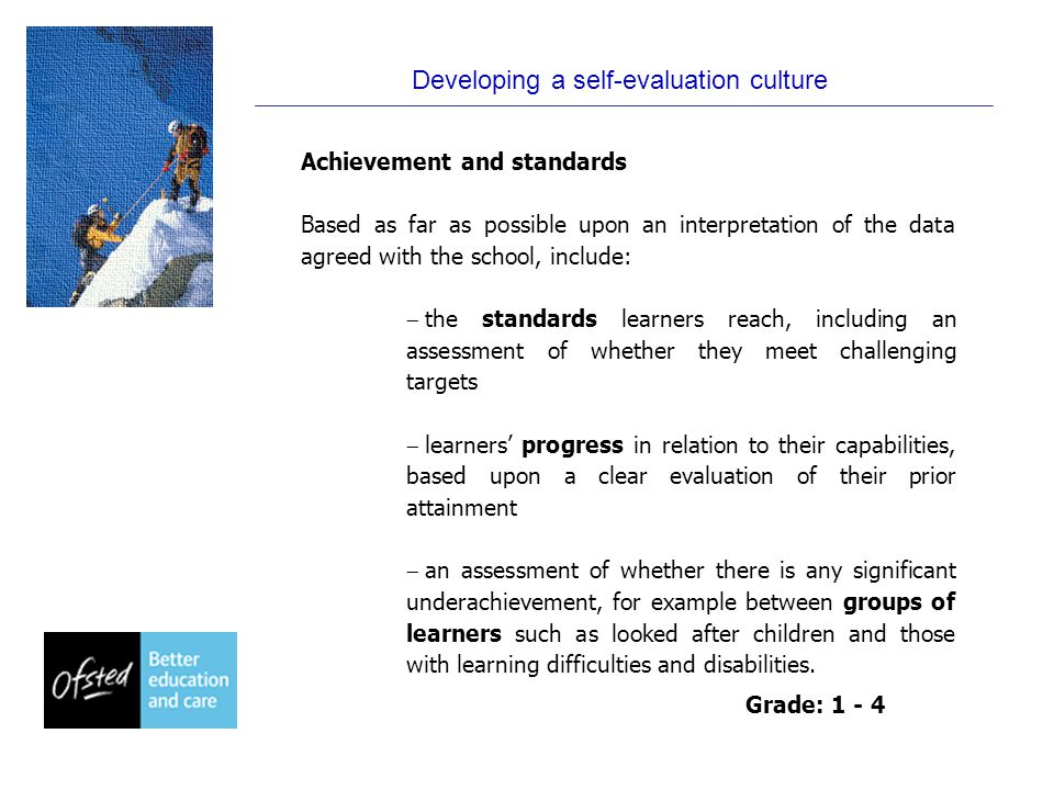 Developing a self-evaluation culture Personal development and well-being Include:  learners' spiritual, moral, social and cultural development  learners' attitudes, behaviour and attendance, and how much they enjoy their education  the extent to which learners adopt safe practices and a healthy lifestyle, make a positive contribution to the community and develop skills that contribute to future economic well-being.