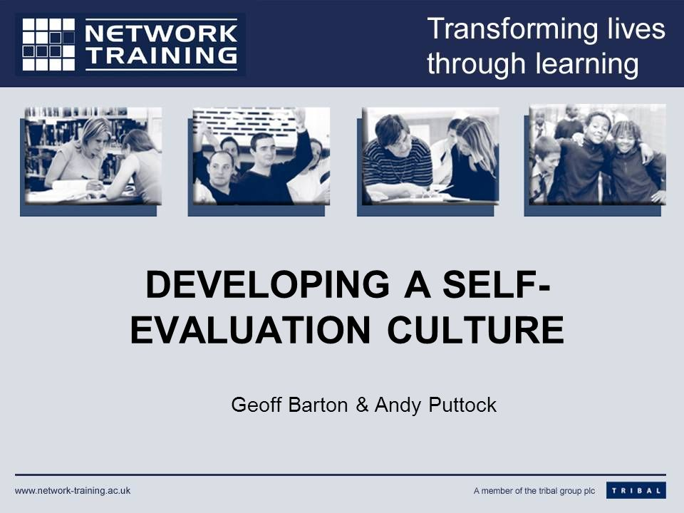 DEVELOPING A SELF- EVALUATION CULTURE Geoff Barton & Andy Puttock