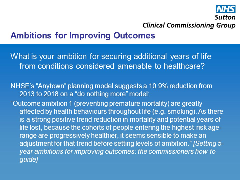Ambitions for Improving Outcomes What is your ambition for securing additional years of life from conditions considered amenable to healthcare? NHSE's