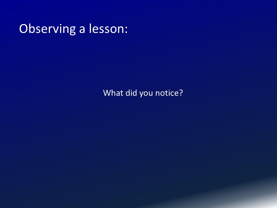 What did you notice Observing a lesson: