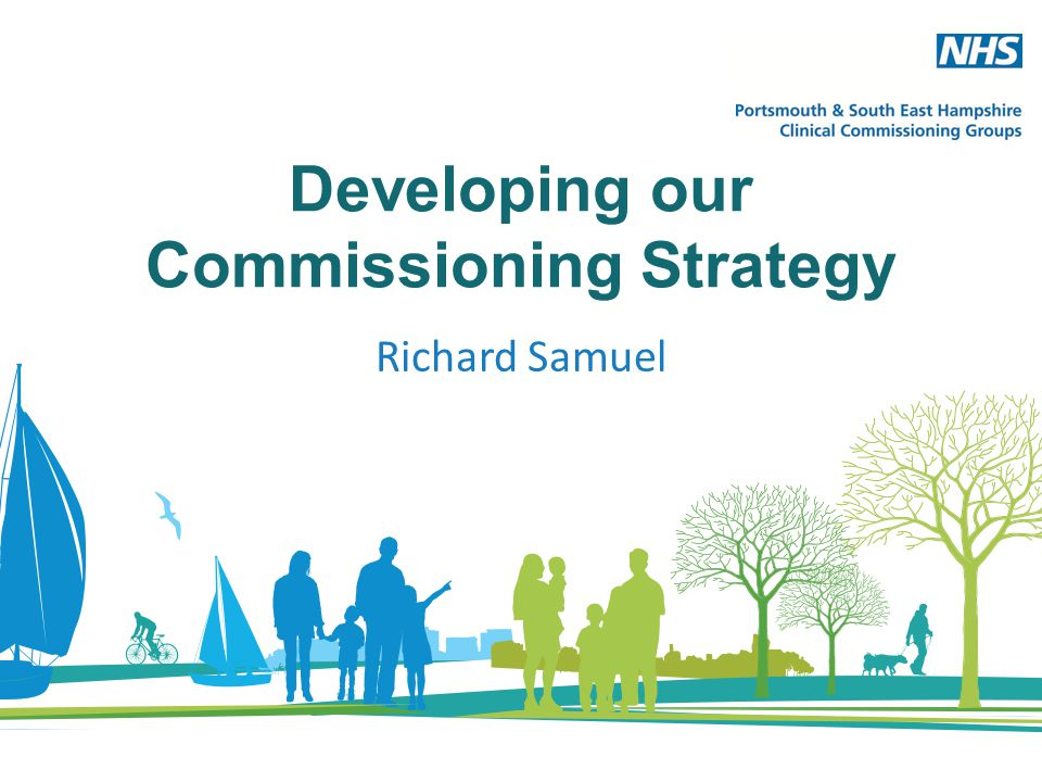Developing our Commissioning Strategy Richard Samuel