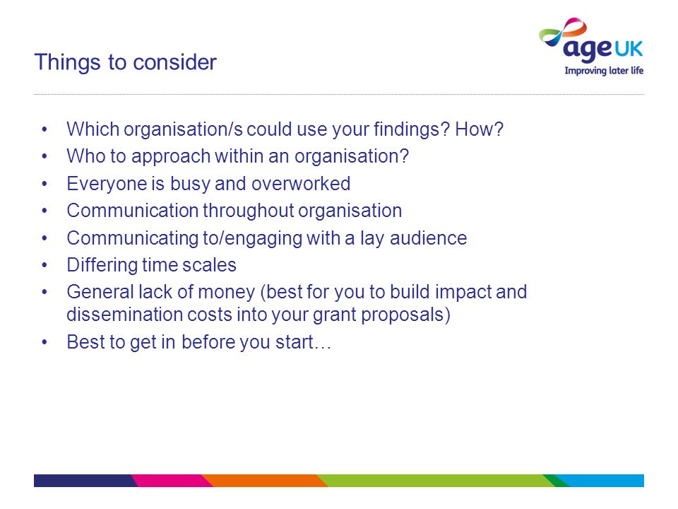 Things to consider Which organisation/s could use your findings.
