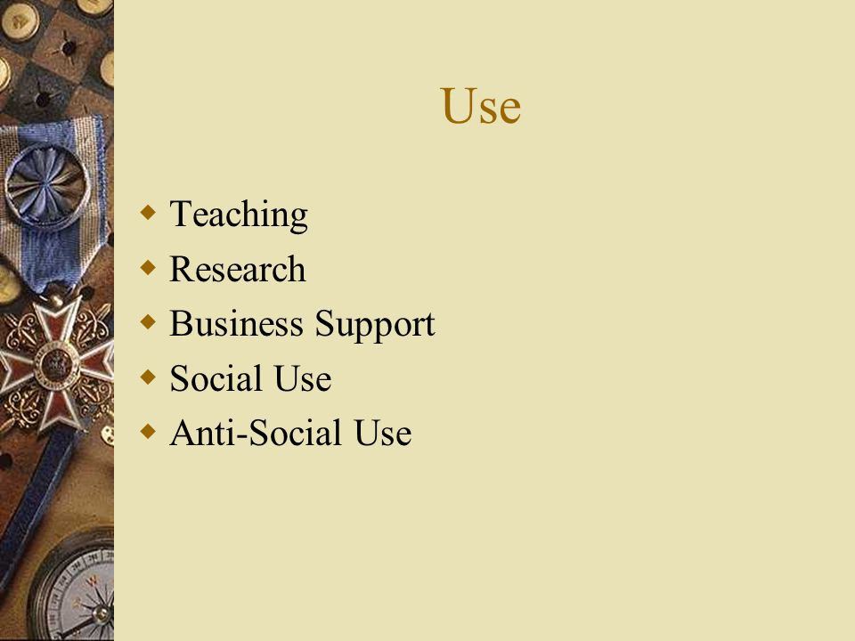 Use  Teaching  Research  Business Support  Social Use  Anti-Social Use