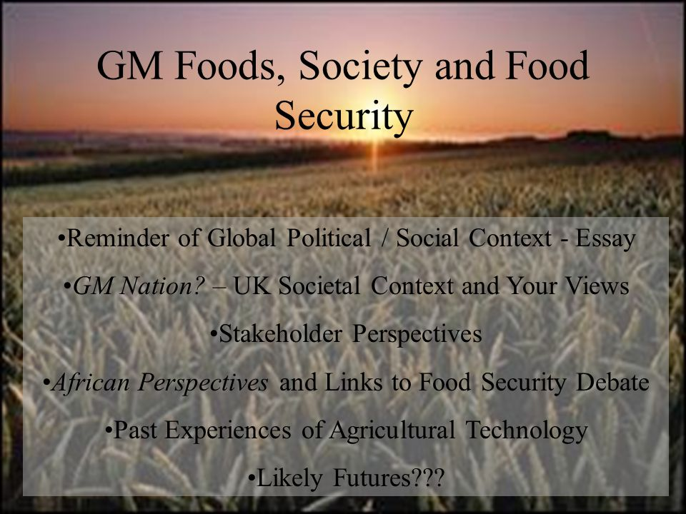 Coursework Essay (25% of module mark) Outline current understandings of the threats to global food security caused by land degradation and climate change and analyse the potential for GM agricultural technology to reduce hunger and malnutrition.