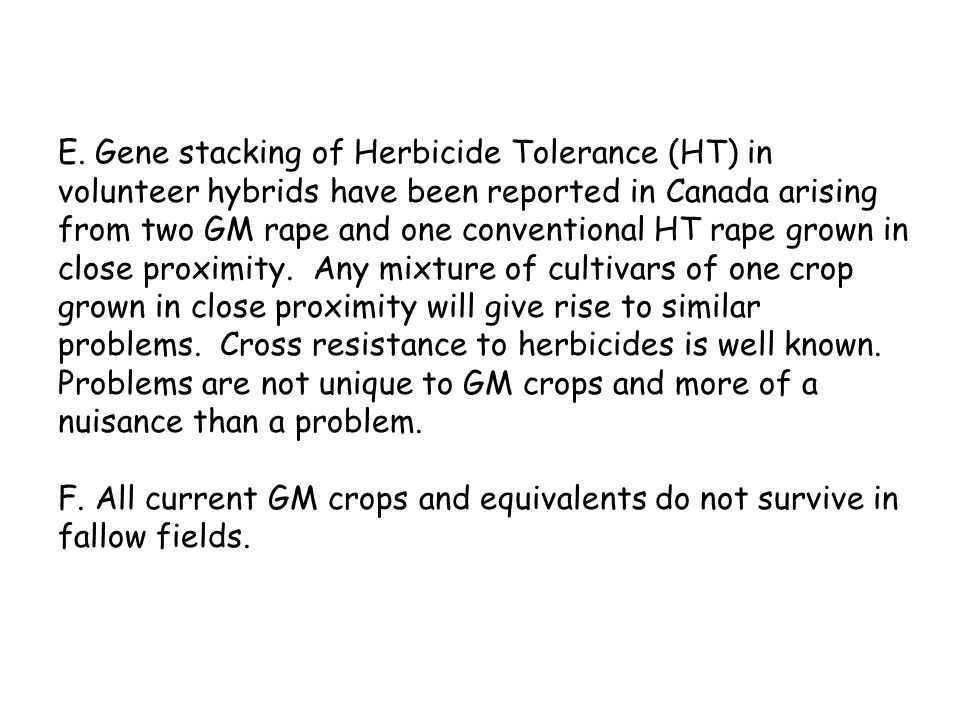 E. Gene stacking of Herbicide Tolerance (HT) in volunteer hybrids have been reported in Canada arising from two GM rape and one conventional HT rape g
