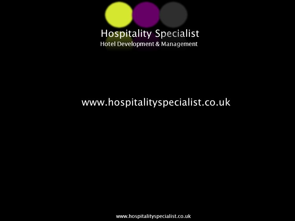 www.hospitalityspecialist.co.uk Hospitality Specialist Hotel Development & Management www.hospitalityspecialist.co.uk