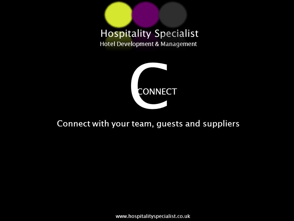 CONNECT Connect with your team, guests and suppliers Hospitality Specialist Hotel Development & Management www.hospitalityspecialist.co.uk C