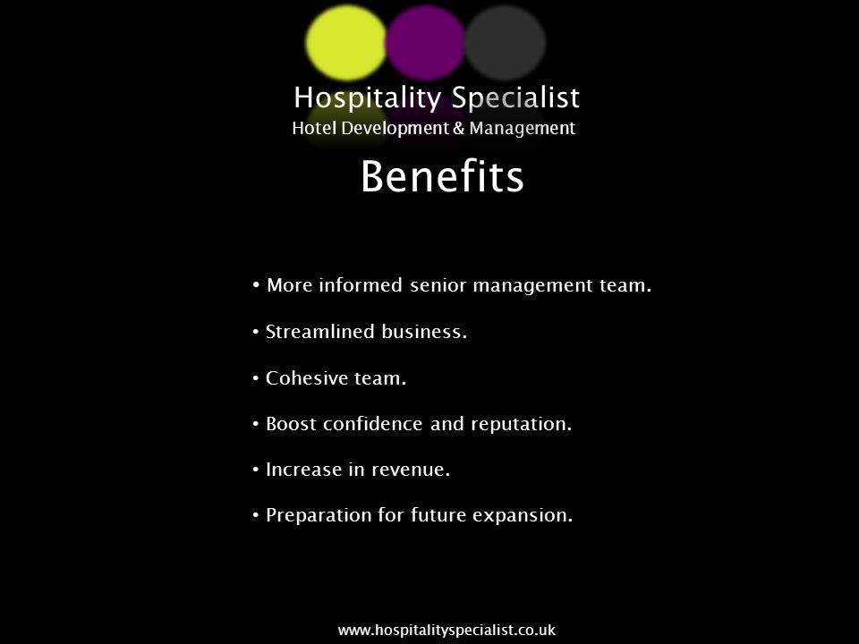 Benefits More informed senior management team. Streamlined business. Cohesive team. Boost confidence and reputation. Increase in revenue. Preparation