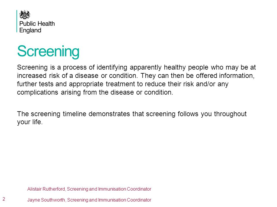 Screening Screening is a process of identifying apparently healthy people who may be at increased risk of a disease or condition.